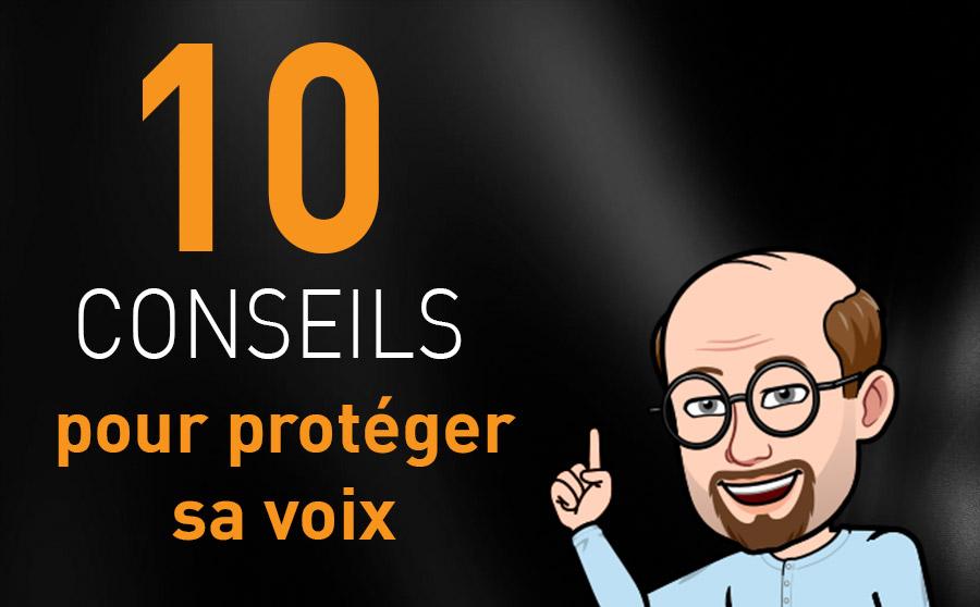 10 CONSEILS POUR PROTÉGER SA VOIX !