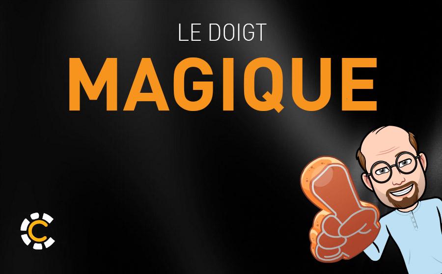 LE DOIGT MAGIQUE !